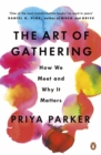 The Art of Gathering : How We Meet and Why It Matters - Book