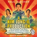 A Kim Jong-Il Production : The Incredible True Story of North Korea and the Most Audacious Kidnapping in History - eAudiobook