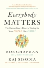 Everybody Matters : The Extraordinary Power of Caring for Your People Like Family - Book
