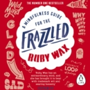 A Mindfulness Guide for the Frazzled - eAudiobook