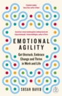 Emotional Agility : Get Unstuck, Embrace Change and Thrive in Work and Life - Book