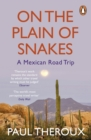 On the Plain of Snakes : A Mexican Road Trip - Book