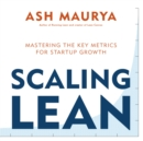 Scaling Lean : Mastering the Key Metrics for Startup Growth - eBook