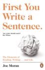 First You Write a Sentence. : The Elements of Reading, Writing ... and Life. - Book