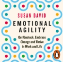Emotional Agility : Get Unstuck, Embrace Change and Thrive in Work and Life - eAudiobook