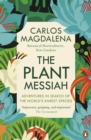 The Plant Messiah : Adventures in Search of the World s Rarest Species - eBook