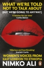 What We re Told Not to Talk About (But We re Going to Anyway) : Women s Voices from East London to Ethiopia - eBook