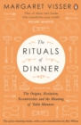 The Rituals of Dinner : The Origins, Evolution, Eccentricities and Meaning of Table Manners - eBook