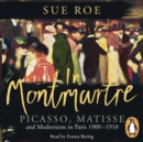 In Montmartre : Picasso, Matisse and Modernism in Paris, 1900-1910 - eAudiobook