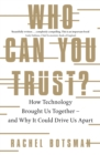 Who Can You Trust? : How Technology Brought Us Together   and Why It Could Drive Us Apart - eBook