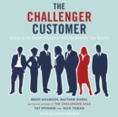 The Challenger Customer : Selling to the Hidden Influencer Who Can Multiply Your Results - eAudiobook
