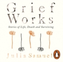 Grief Works : Stories of Life, Death and Surviving - eAudiobook