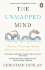 The Unmapped Mind : A Memoir of Neurology, Multiple Sclerosis and Learning How to Live - Book