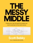 The Messy Middle : Finding Your Way Through the Hardest and Most Crucial Part of Any Bold Venture - eBook