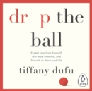 Drop the Ball : Expect Less from Yourself, Get More from Him, and Flourish at Work & Life - eAudiobook