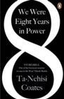 We Were Eight Years in Power : 'One of the foremost essayists on race in the West' Nikesh Shukla, author of The Good Immigrant - Book