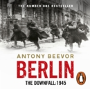 Berlin : The Downfall: 1945 - eAudiobook
