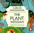 The Plant Messiah : Adventures in Search of the World s Rarest Species - eAudiobook