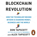 Blockchain Revolution : How the Technology Behind Bitcoin and Other Cryptocurrencies is Changing the World - eAudiobook