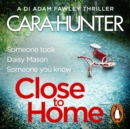 Close to Home : The 'impossible to put down' Richard & Judy Book Club thriller pick 2018 - eAudiobook