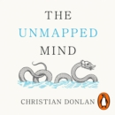 The Unmapped Mind : A Memoir of Neurology, Multiple Sclerosis and Learning How to Live - eAudiobook