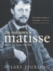 The Unknown Matisse : Man of the North: 1869-1908 - eBook