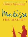 Matisse the Master : A Life of Henri Matisse: 1909-1954 - eBook