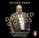 Damaged Goods : The Rise and Fall of Sir Philip Green (The Sunday Times Top 10 Bestseller) - eAudiobook