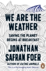 We are the Weather : Saving the Planet Begins at Breakfast - eBook
