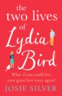 The Two Lives of Lydia Bird : The unputdownable and gorgeously romantic new love story from the Sunday Times bestseller - eBook