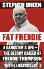 Fat Freddie : A gangster s life   the bloody career of Freddie Thompson - eBook