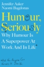 Humour, Seriously : Why Humour Is A Superpower At Work And In Life - eBook