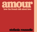 Amour : How the French Talk about Love - eBook