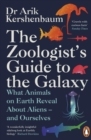 The Zoologist's Guide to the Galaxy : What Animals on Earth Reveal about Aliens   and Ourselves - eBook