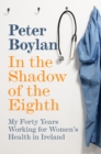 In the Shadow of the Eighth : My Forty Years Working for Women's Health in Ireland - eBook