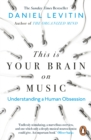 This is Your Brain on Music : Understanding a Human Obsession - eBook