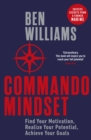 Commando Mindset : Find Your Motivation, Realize Your Potential, Achieve Your Goals - eBook