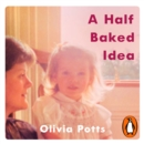 A Half Baked Idea : Winner of the Fortnum & Mason's Debut Food Book Award - eAudiobook