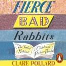 Fierce Bad Rabbits : The Tales Behind Children's Picture Books - eAudiobook