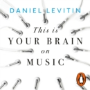 This is Your Brain on Music : Understanding a Human Obsession - eAudiobook