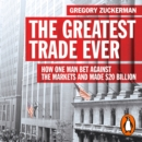 The Greatest Trade Ever : How One Man Bet Against the Markets and Made $20 Billion - eAudiobook