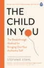 The Child In You : The Breakthrough Method for Bringing Out Your Authentic Self - eBook