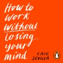How to Work Without Losing Your Mind - eAudiobook