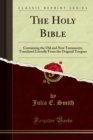 The Holy Bible : Containing the Old and New Testaments; Translated Literally From the Original Tongues - eBook