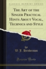 The Art of the Singer Practical Hints About Vocal, Technics and Style - eBook