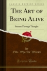 The Art of Being Alive : Success Through Thought - eBook