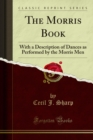 The Morris Book : With a Description of Dances as Performed by the Morris Men - eBook