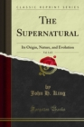 The Supernatural : Its Origin, Nature, and Evolution - eBook