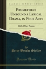 Prometheus Unbound a Lyrical Drama, in Four Acts : With Other Poems - eBook