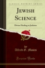 Jewish Science : Divine Healing in Judaism - eBook
